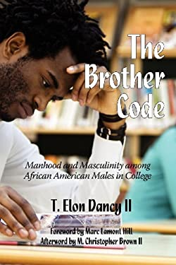 The Brother Code: Manhood and Masculinity Among African American Males in College 9781617357602