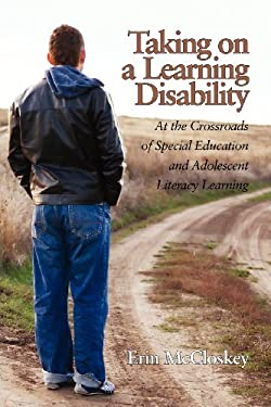 Taking on a Learning Disability: At the Crossroads of Special Education and Adolescent Literacy Learning 9781617357862