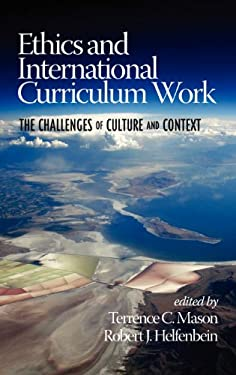 Ethics and International Curriculum Work: The Challenges of Culture and Context (Hc) 9781617358456