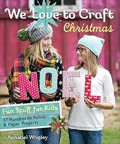 We Love to Craft - Christmas: Fun Stuff for Kids  17 Handmade Fabric & Paper Projects 23655630