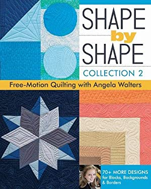 Shape by Shape, Collection 2: Free-Motion Quilting with Angela Walters  70+ More Designs for Blocks, Backgrounds & Borders