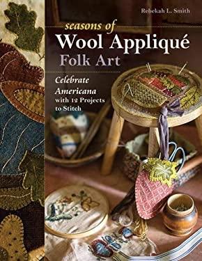 Seasons of Wool Appliqu Folk Art: Celebrate Americana with 12 Projects to Stitch