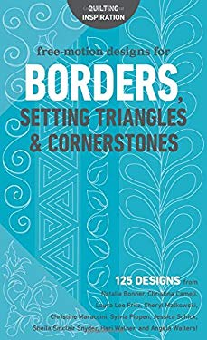 Free-Motion Designs for Borders, Setting Triangles & Cornerstones: 125 Designs from Natalia Bonner, Christina Cameli, Laura Lee Fritz. Hari Walner, an
