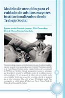 Modelo de Atenci N Para El Cuidado de Adultos Mayores Institucionalizados Desde Trabajo Social 9781617641343