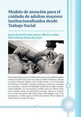 Modelo de Atenci N Para El Cuidado de Adultos Mayores Institucionalizados Desde Trabajo Social 9781617641350
