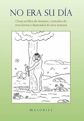 No Era Su Dia.: Chascarrillos de Siempre, Contados de Otra Forma E Ilustrados de Otra Manera