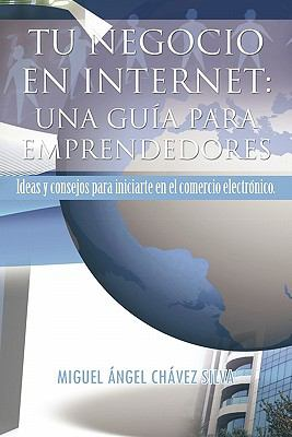 Tu Negocio En Internet: Una Gu a Para Emprendedores 9781617649912