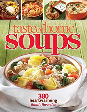 Taste of Home Soups: 326 Heartwarming Family Favorites 9781617650901