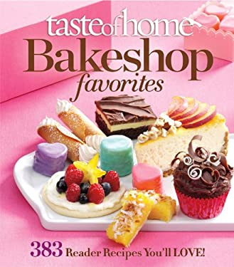 Taste of Home Bake Shop Favorites: 350 Reader Recipes You'll Love