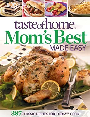 Taste of Home Mom's Best Made Easy: 387 Classic Dishes for Today's Cook 9781617651007