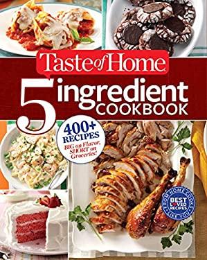 Taste of Home 5-Ingredient Cookbook : 400+ Recipes Big on Flavor, Short on Groceries!