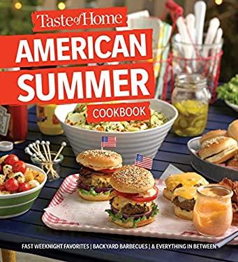 Taste of Home American Summer Cookbook: Fast Weeknight Favorites, backyard barbecues and everything in between