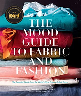 Mood Guide to Fabric and Fashion : The Essential Guide from the World's Most Famous Fabric Store