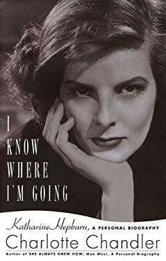 I Know Where I'm Going: Katharine Hepburn, a Personal Biography 9781617740107
