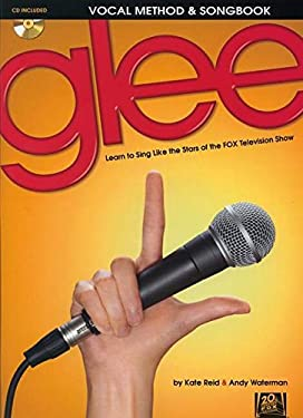 Glee Vocal Method & Songbook: Learn to Sing Like the Stars of the Fox Television Show [With CD (Audio)] 9781617741074