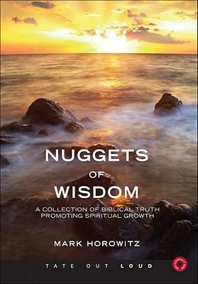 Nuggets of Wisdom: A Collection of Biblical Truth Promoting Spiritual Growth 9781617770302