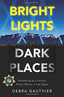 Bright Lights, Dark Places: Pioneering as a Female Police Officer in Las Vegas 9781617772238