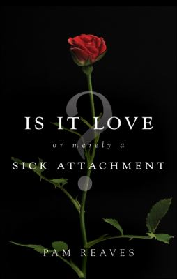 Is It Love... or Merely a Sick Attachment 9781617772870
