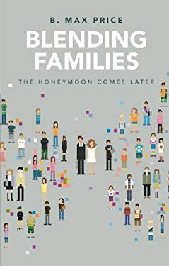 Blending Families: The Honeymoon Comes Later 9781617777271