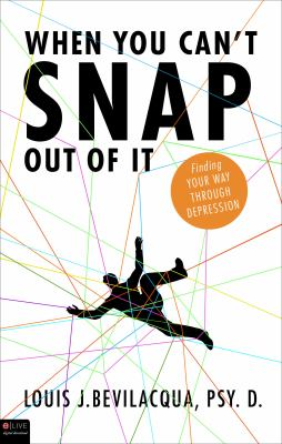 When You Can't Snap Out of It: Finding Your Way Through Depression 9781617777721