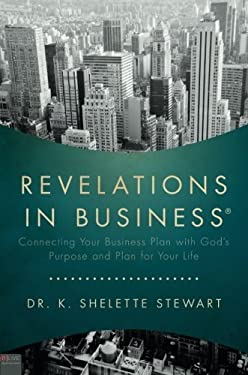 Revelations in Business: Connecting Your Business Plan with God's Purpose and Plan for Your Life 9781617779244