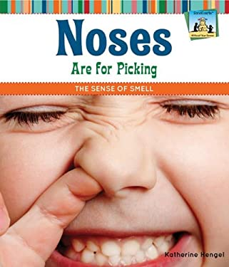 Noses Are for Picking: The Sense of Smell 9781617832000