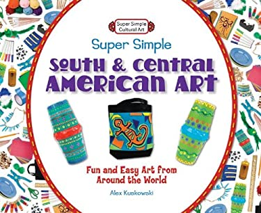 Super Simple South and Central American Art:: Fun and Easy Art from Around the World 9781617832154