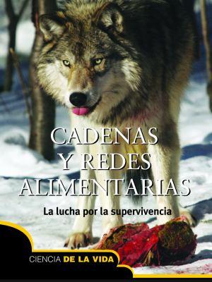 Cadenas y Redes Alimentarias (Food Chains and Webs): La Lucha Por La Supervivencia (the Struggle to Survive) 9781618104670