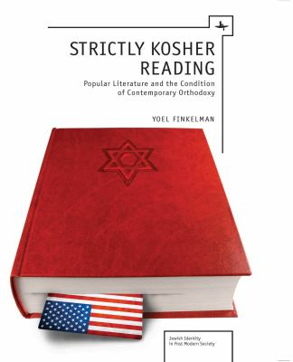 Strictly Kosher Reading: Popular Literature and the Condition of Contemporary Orthodoxy 9781618110022