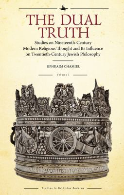 The Dual Truth, Volumes I & II: Studies on Nineteenth-Century Modern Religious Thought and Its Influence on Twentieth-Century Jewish Philosophy (Studi