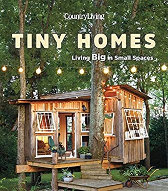 Country Living Tiny Homes: Living Big in Small Spaces