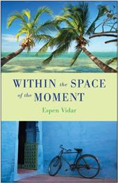 Within the Space of the Moment: A Spiritual Journey 19136892