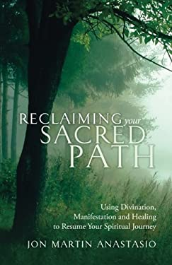 Reclaiming Your Sacred Path: Using Divination, Manifestation and Healing to Resume Your Spiritual Journey