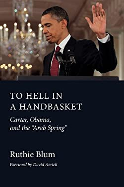 To Hell in a Handbasket: Carter, Obama, and the Arab Spring 9781618613332