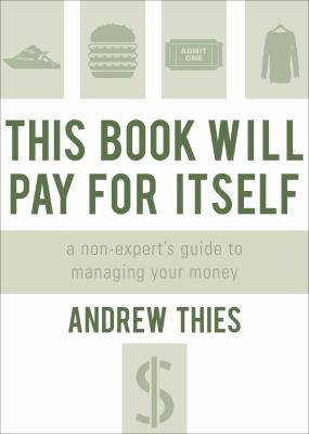 This Book Will Pay for Itself: A Non-Expert's Guide to Managing Your Money