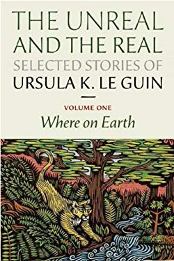 The Unreal and the Real: Selected Stories Volume One: Where on Earth 9781618730343
