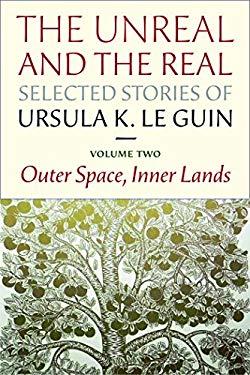 The Unreal and the Real: Selected Stories Volume Two: Outer Space, Inner Lands 9781618730350