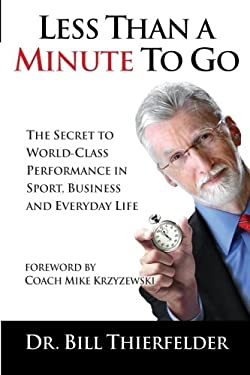 Less Than a Minute to Go: The Secret to World-Class Performance in Sport, Business and Everyday Life