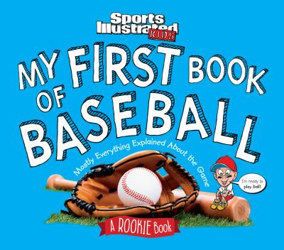 My First Book of Baseball: A Rookie Book: Most Everything Explained About the Game (A Sports Illustrated Kids Book)