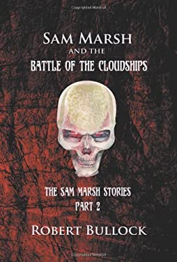 Sam Marsh and the Battle of the Cloudships: The Sam Marsh Stories - Part 2 9781618973481