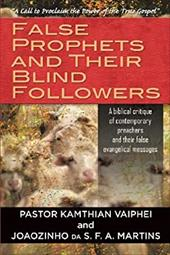 False Prophets and Their Blind Followers: A Biblical Critique of Contemporary Preachers and Their False Evangelical Messages 20740586