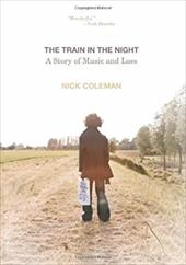 The Train in the Night: A Story of Music and Loss 21681478