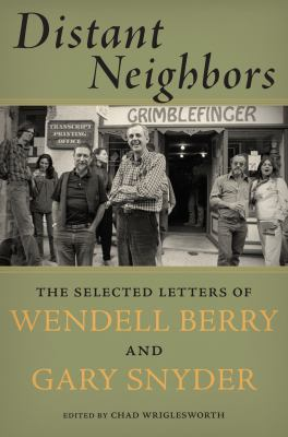 Distant Neighbors : The Selected Letters of Wendell Berry and Gary Snyder