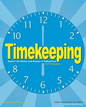 Timekeeping: Explore the History and Science of Telling Time with 15 Projects 9781619300330