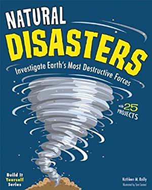 Natural Disasters: Investigate Earth's Most Destructive Forces with 25 Projects 9781619301474
