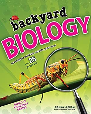 Backyard Biology: Investigate Habitats Outside Your Door with 25 Projects 9781619301511