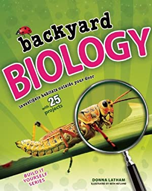 Backyard Biology: Investigate Habitats Outside Your Door with 25 Projects 9781619301528