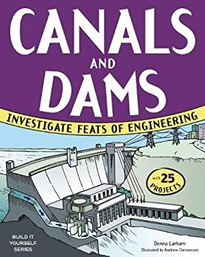 Canals and Dams: Investigate Feats of Engineering with 25 Projects (Build It Yourself series) 9781619301696