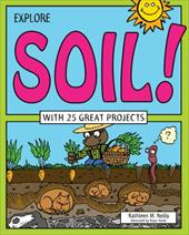 Explore Soil!: With 25 Great Projects (Explore Your World) 23606909
