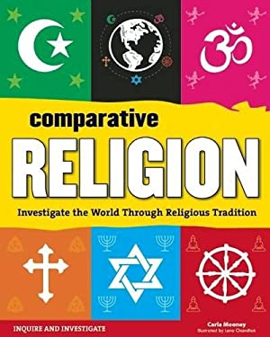 Comparative Religion: Investigate the World Through Religious Tradition (Inquire and Investigate)